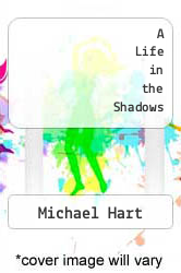 A Life in the Shadows by Michael Hart - ISBN 9781457506192