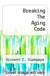Breaking The Aging Code by Vincent C. Giampapa - ISBN 9781458747822