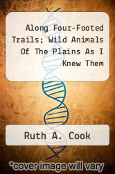 Cover of Along Four-Footed Trails; Wild Animals Of The Plains As I Knew Them  (ISBN 978-1458804679)