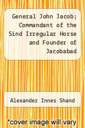 Cover of General John Jacob; Commandant of the Sind Irregular Horse and Founder of Jacobabad  (ISBN 978-1459096998)