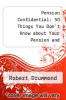 cover of Pension Confidential: 50 Things You Don`t Know about Your Pension and Investments