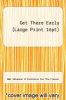 cover of Get There Early (Large Print 16pt)