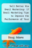 cover of Sell Better Via Email Marketing: 17 Email Marketing Tips to Improve the Performance of Your Email Campaign So You Can Market and Sell More Effectively with Targeted Emails That Convert to High Sales and High Profits