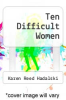 cover of Ten Difficult Women