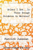 cover of Unless I See...Is There Enough Evidence to Believe?