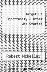 Target Of Opportunity & Other War Stories by Robert Mckellar - ISBN 9781463416560