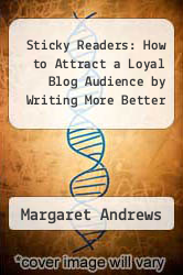 Cover of Sticky Readers: How to Attract a Loyal Blog Audience by Writing More Better EDITIONDESC (ISBN 978-1463636579)