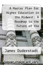 Cover of A Master Plan for Higher Education in the Midwest: A Roadmap to the Future of the Nation