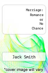 Marriage: Romance or No Chance by Jack Smith - ISBN 9781463672256