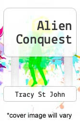Alien Conquest by Tracy St John - ISBN 9781463765514