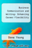 cover of Business Communication and Writing: Enhancing Career Flexibility