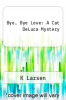 cover of Bye, Bye Love: A Cat DeLuca Mystery (1st edition)