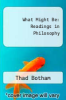 cover of What Might Be: Readings in Philosophy (1st edition)