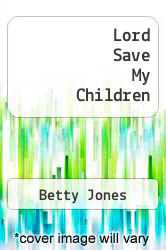 Lord Save My Children by Betty Jones - ISBN 9781465349774