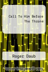 Call To Him Before The Throne by Roger Daub - ISBN 9781465374226