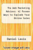 cover of The Web Marketing Advisor: 42 Proven Ways to Explode Your Online Sales