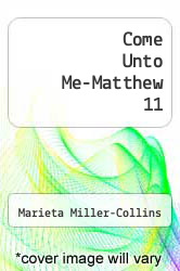 Cover of Come Unto Me-Matthew 11 EDITIONDESC (ISBN 978-1466951556)