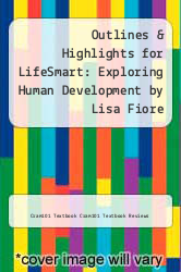 Cover of Outlines & Highlights for LifeSmart: Exploring Human Development by Lisa Fiore EDITIONDESC (ISBN 978-1467266154)