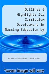 Cover of Outlines & Highlights for Curriculum Development in Nursing Education by Carroll L. Iwasiw EDITIONDESC (ISBN 978-1467267755)