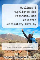 Cover of Outlines & Highlights for Perinatal and Pediatric Respiratory Care by Brian K. Walsh EDITIONDESC (ISBN 978-1467270090)