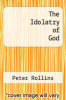 cover of The Idolatry of God