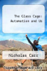 cover of The Glass Cage: Automation and Us