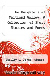 Cover of The Daughters of Maitland Valley: A Collection of Short Stories and Poems EDITIONDESC (ISBN 978-1469766676)