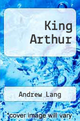 King Arthur by Andrew Lang - ISBN 9781470074449