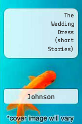 The Wedding Dress (short Stories) A digital copy of  The Wedding Dress (short Stories)  by Johnson. Download is immediately available upon purchase!