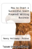 cover of How to Start a Successful Grant Proposal Writing Business