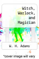 Cover of Witch, Warlock, and Magician  (ISBN 978-1475017366)