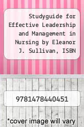 Cover of Studyguide for Effective Leadership and Management in Nursing by Eleanor J. Sullivan, ISBN 9780132814546 8 (ISBN 978-1478440451)