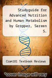 Cover of Studyguide for Advanced Nutrition and Human Metabolism by Gropper, Sareen S. EDITIONDESC (ISBN 978-1478459453)