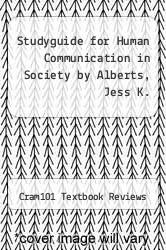 Studyguide for Human Communication in Society by Alberts, Jess K. by Cram101 Textbook Reviews - ISBN 9781478474234
