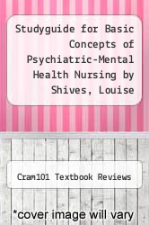 Studyguide for Basic Concepts of Psychiatric-Mental Health Nursing by Shives, Louise Rebraca by Cram101 Textbook Reviews - ISBN 9781478481751