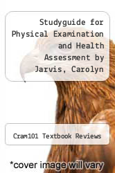 Studyguide for Physical Examination and Health Assessment by Jarvis, Carolyn by Cram101 Textbook Reviews - ISBN 9781478494683