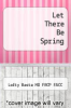 cover of Let There Be Spring