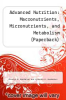 cover of Advanced Nutrition: Macronutrients, Micronutrients, and Metabolism, Second Edition (2nd edition)