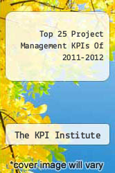 Cover of Top 25 Project Management KPIs Of 2011-2012 EDITIONDESC (ISBN 978-1482549058)