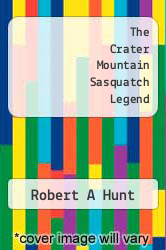 The Crater Mountain Sasquatch Legend by Robert A Hunt - ISBN 9781484056080