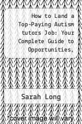 How to Land a Top-Paying Autism tutors Job: Your Complete Guide to Opportunities, Resumes and Cover Letters, Interviews, Salaries, Promotions, What to Expect From Recruiters and More by Sarah Long - ISBN 9781486100286