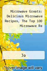 Microwave Greats: Delicious Microwave Recipes, The Top 100 Microwave Re A digital copy of  Microwave Greats: Delicious Microwave Recipes, The Top 100 Microwave Re  by Jo. Download is immediately available upon purchase!