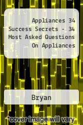 Appliances 34 Success Secrets - 34 Most Asked Questions On Appliances A digital copy of  Appliances 34 Success Secrets - 34 Most Asked Questions On Appliances  by Bryan. Download is immediately available upon purchase!