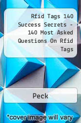 Rfid Tags 140 Success Secrets - 140 Most Asked Questions On Rfid Tags A digital copy of  Rfid Tags 140 Success Secrets - 140 Most Asked Questions On Rfid Tags  by Peck. Download is immediately available upon purchase!