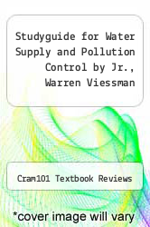 Studyguide for Water Supply and Pollution Control by Jr. , Warren Viessman by Cram101 Textbook Reviews - ISBN 9781490212456