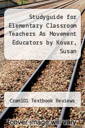 Cover of Studyguide for Elementary Classroom Teachers As Movement Educators by Kovar, Susan EDITIONDESC (ISBN 978-1490218045)