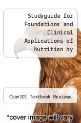 Studyguide for Foundations and Clinical Applications of Nutrition by Grodner, Michele by Cram101 Textbook Reviews - ISBN 9781490218083