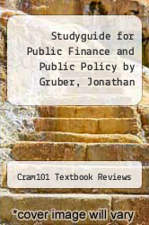 Studyguide for Public Finance and Public Policy by Gruber, Jonathan by Cram101 Textbook Reviews - ISBN 9781490218595