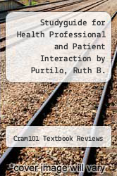 Cover of Studyguide for Health Professional and Patient Interaction by Purtilo, Ruth B. EDITIONDESC (ISBN 978-1490224619)