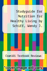 Studyguide for Nutrition for Healthy Living by Schiff, Wendy J. by Cram101 Textbook Reviews - ISBN 9781490226880